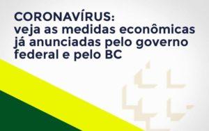 Coronavírus: Veja As Medidas Econômicas Já Anunciadas Pelo Governo Federal E Pelo Bc Notícias E Artigos Contábeis Nacif Contabilidade - Nacif Contabilidade