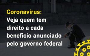 Coronavirus Veja Quem Tem Direito A Cada Beneficio Anunciado Pelo Governo Notícias E Artigos Contábeis Nacif Contabilidade - Nacif Contabilidade