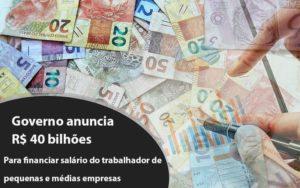 Governo Anuncia R$ 40 Bi Para Financiar Salário Do Trabalhador De Pequenas E Médias Empresas Notícias E Artigos Contábeis Nacif Contabilidade - Nacif Contabilidade