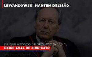 Lewnadowiski Mantem Decisao De Que Acordo De Reducao Salarial Exige Aval Dosindicato Notícias E Artigos Contábeis Nacif Contabilidade - Nacif Contabilidade
