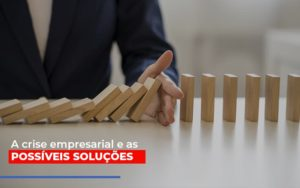A Crise Empresarial E As Possiveis Solucoes Notícias E Artigos Contábeis Nacif Contabilidade - Nacif Contabilidade