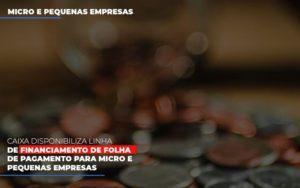 Caixa Disponibiliza Linha De Financiamento Para Folha De Pagamento Contabilidade No Itaim Paulista Sp | Abcon Contabilidade Notícias E Artigos Contábeis Nacif Contabilidade - Nacif Contabilidade