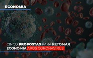 Cinco Propostas Para Retomar Economia Apos Coronavirus Notícias E Artigos Contábeis Nacif Contabilidade - Nacif Contabilidade