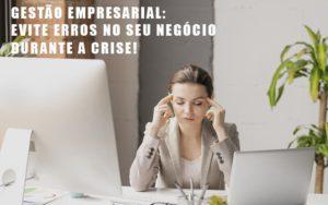 Gestao Empresarial Evite Erros No Seu Negocio Durante A Crise Notícias E Artigos Contábeis Nacif Contabilidade - Nacif Contabilidade