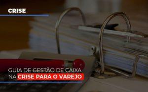 Guia De Gestao De Caixa Na Crise Para O Varejo Notícias E Artigos Contábeis Nacif Contabilidade - Nacif Contabilidade