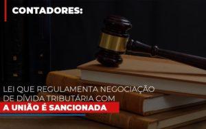 Lei Que Regulamenta Negociacao De Divida Tributaria Com A Uniao E Sancionada Notícias E Artigos Contábeis Nacif Contabilidade - Nacif Contabilidade