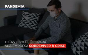Pandemia Dicas E Solucoes Para Sua Empresa Sobreviver A Crise Notícias E Artigos Contábeis Nacif Contabilidade - Nacif Contabilidade