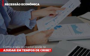 Http://recessao Economica Como Seu Contador Pode Te Ajudar Em Tempos De Crise/ Notícias E Artigos Contábeis Nacif Contabilidade - Nacif Contabilidade