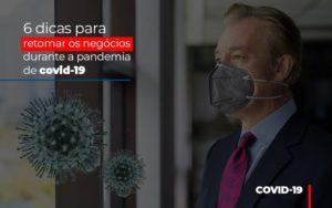 6 Dicas Para Retomar Os Negocios Durante A Pandemia De Covid 19 Notícias E Artigos Contábeis Nacif Contabilidade - Nacif Contabilidade