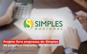 Projeto Livra Empresa Do Simples De Pagarem Post Contabilidade No Itaim Paulista Sp | Abcon Contabilidade Notícias E Artigos Contábeis Nacif Contabilidade - Nacif Contabilidade