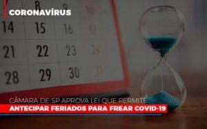 Camara De Sp Aprova Lei Que Permite Antecipar Feriados Para Frear Covid 19 Notícias E Artigos Contábeis Nacif Contabilidade - Nacif Contabilidade
