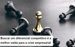 Diferencial Competitivo Do Que A Sua Empresa Precisa Na Crise Notícias E Artigos Contábeis Nacif Contabilidade - Nacif Contabilidade