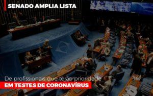 Senado Amplia Lista De Profissionais Que Terao Prioridade Em Testes De Coronavirus Notícias E Artigos Contábeis Nacif Contabilidade - Nacif Contabilidade