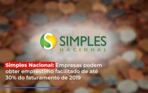 Simples Nacional Empresas Podem Obter Emprestimo Facilitado De Ate 30 Do Faturamento De 2019 Notícias E Artigos Contábeis Nacif Contabilidade - Nacif Contabilidade
