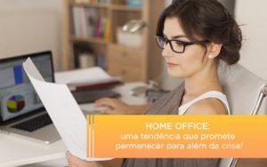 Home Office Uma Tendencia Que Promete Permanecer Para Alem Da Crise Notícias E Artigos Contábeis Nacif Contabilidade - Nacif Contabilidade