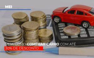 Mei Veja Como Comprar Carro Com Ate 30 De Desconto Notícias E Artigos Contábeis Nacif Contabilidade - Nacif Contabilidade