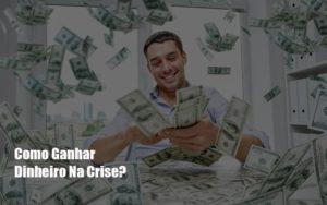 Como Ganhar Dinheiro Na Crise Notícias E Artigos Contábeis Nacif Contabilidade - Nacif Contabilidade