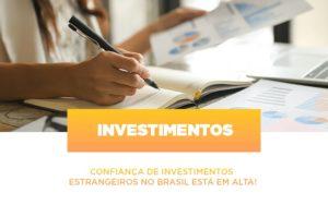 Confianca De Investimentos Estrangeiros No Brasil Esta Em Alta Notícias E Artigos Contábeis Nacif Contabilidade - Nacif Contabilidade