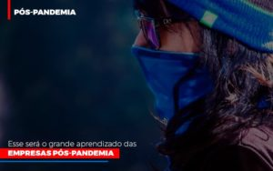 Esse Sera O Grande Aprendizado Das Empresas Pos Pandemia Notícias E Artigos Contábeis Nacif Contabilidade - Nacif Contabilidade