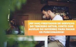 Mp 944 Cooperativas Prestadoras De Servicos Podem Contar Com O Governo Notícias E Artigos Contábeis Nacif Contabilidade - Nacif Contabilidade