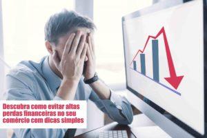 Perdas Financeiras Voce Sabe Como Evitar Notícias E Artigos Contábeis Nacif Contabilidade - Nacif Contabilidade