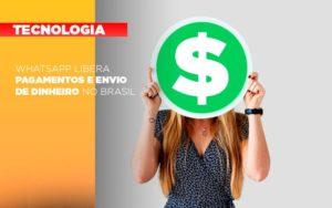 Whatsapp Libera Pagamentos Envio Dinheiro Brasil Notícias E Artigos Contábeis Nacif Contabilidade - Nacif Contabilidade