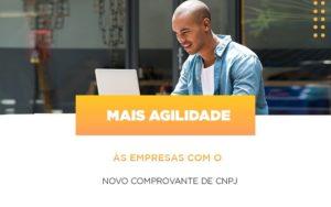 Mais Agilidade As Empresa Com O Novo Comprovante De Cnpj Notícias E Artigos Contábeis Nacif Contabilidade - Nacif Contabilidade