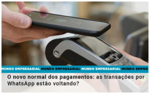 O Novo Normal Dos Pagamentos As Transacoes Por Whatsapp Estao Voltando Nacif Contabilidade - Nacif Contabilidade