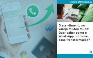 O Atendimento No Varejo Mudou Muito Quer Saber Como O Whatsapp Promoveu Essa Transformacao Nacif Contabilidade - Nacif Contabilidade
