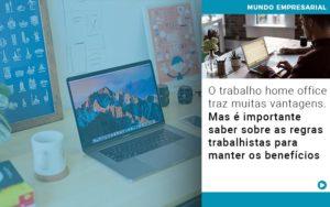 O Trabalho Home Office Traz Muitas Vantagens Mas E Importante Saber Sobre As Regras Trabalhistas Para Manter Os Beneficios Nacif Contabilidade - Nacif Contabilidade
