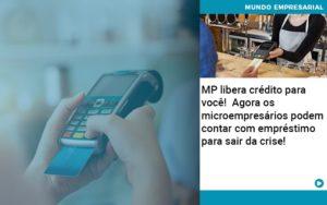 Mp Libera Credito Para Voce Agora Os Microempresarios Podem Contar Com Emprestimo Para Sair Da Crise - Nacif Contabilidade