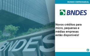 Novos Creditos Para Micro Pequenas E Medias Empresas Estao Disponiveis - Nacif Contabilidade