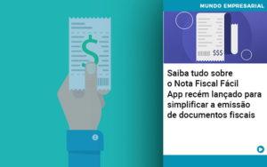 Saiba Tudo Sobre Nota Fiscal Facil App Recem Lancado Para Simplificar A Emissao De Documentos Fiscais - Nacif Contabilidade
