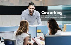 Coworking Aumente Os Lucros Da Sua Empresa Com Esse Novo Modelo De Negocio Post (1) Quero Montar Uma Empresa - Nacif Contabilidade
