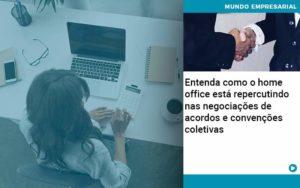 Entenda Como O Home Office Está Repercutindo Nas Negociações De Acordos E Convenções Coletivas Quero Montar Uma Empresa - Nacif Contabilidade