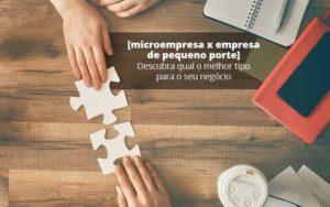 Microempresa X Empresa De Pequeno Porte Descubra Qual O Melhor Tipo Para O Seu Negocio Post (1) Quero Montar Uma Empresa - Nacif Contabilidade
