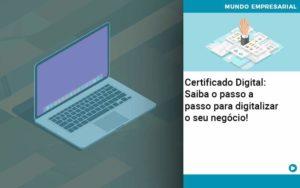 Certificado Digital: Saiba O Passo A Passo Para Digitalizar O Seu Negócio! - Nacif Contabilidade