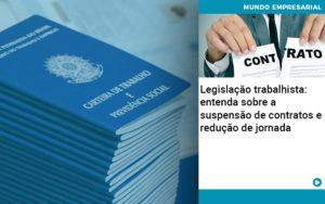 Legislacao Trabalhista Entenda Sobre A Suspensao De Contratos E Reducao De Jornada Quero Montar Uma Empresa - Nacif Contabilidade