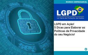 Lgpd Em Acao 5 Dicas Para Elaborar As Politicas De Privacidade Do Seu Negocio - Nacif Contabilidade