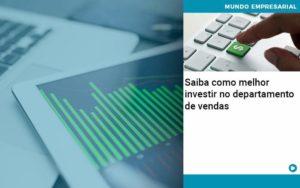 Saiba Como Melhor Investir No Departamento De Vendas - Nacif Contabilidade