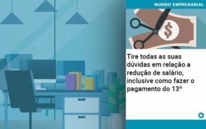 Tire Todas As Suas Duvidas Em Relacao A Reducao De Salario Inclusive Como Fazer O Pagamento Do 13 Quero Montar Uma Empresa - Nacif Contabilidade