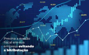 Previna A Evasao Fiscal Em Sua Empresa Evitando A Bitributacao Post (1) Quero Montar Uma Empresa - Nacif Contabilidade