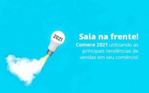 Saia Na Frente Comece 2021 Utilizando As Principais Tendencias De Vendas Em Seu Comercio Post (1) Quero Montar Uma Empresa - Nacif Contabilidade