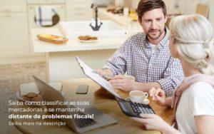 Saiba Como Classificar As Suas Mercadorias E Se Mantenha Distande De Problemas Fiscais Saiba Mais Na Descricao Post 1 - Nacif Contabilidade