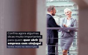 Confira Agora Algumas Dicas Muito Importantes Para Quem Quer Abrir Empresa Com Conjuge Post 1 - Nacif Contabilidade