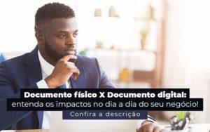 Documento Fisico X Documento Digital Entenda Os Impactos No Dia A Dia Do Seu Negocio Post 1 - Nacif Contabilidade
