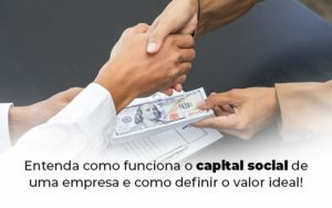 Entenda Como Funciona O Capital Social De Uma Empresa E Como Definir O Valor Ideal Blog 1 - Nacif Contabilidade