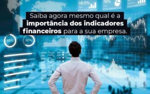 Saiba Agora Mesmo Qual E A Importancia Dos Indicadores Financeiros Para A Sua Empresa Blog 1 - Nacif Contabilidade