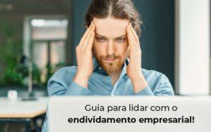 Guia Para Lidar Com O Endividamento Empresarial Blog - Nacif Contabilidade