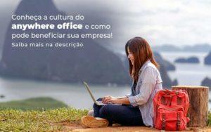 Conheca A Cultura Do Anywhere Office E Como Pode Beneficiar Sua Empresa Blog 2 - Nacif Contabilidade